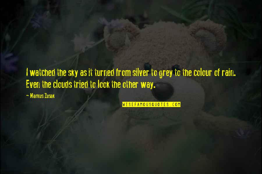 Clouds And Rain Quotes By Markus Zusak: I watched the sky as it turned from