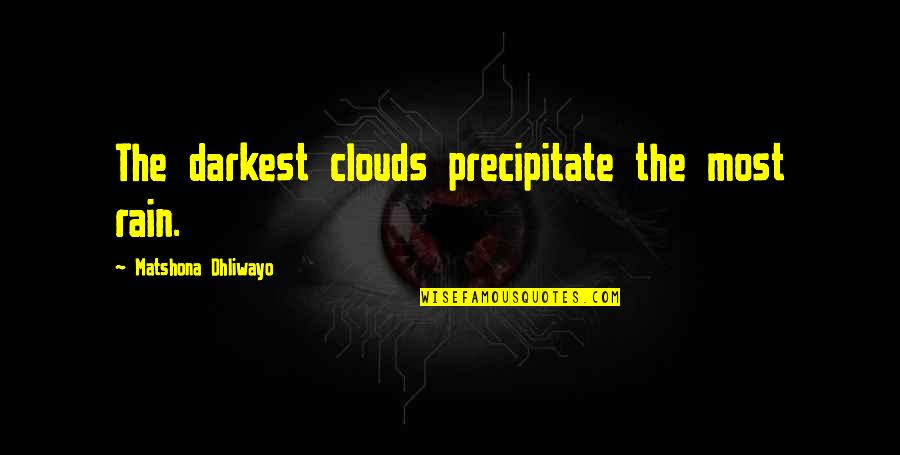 Clouds And Rain Quotes By Matshona Dhliwayo: The darkest clouds precipitate the most rain.