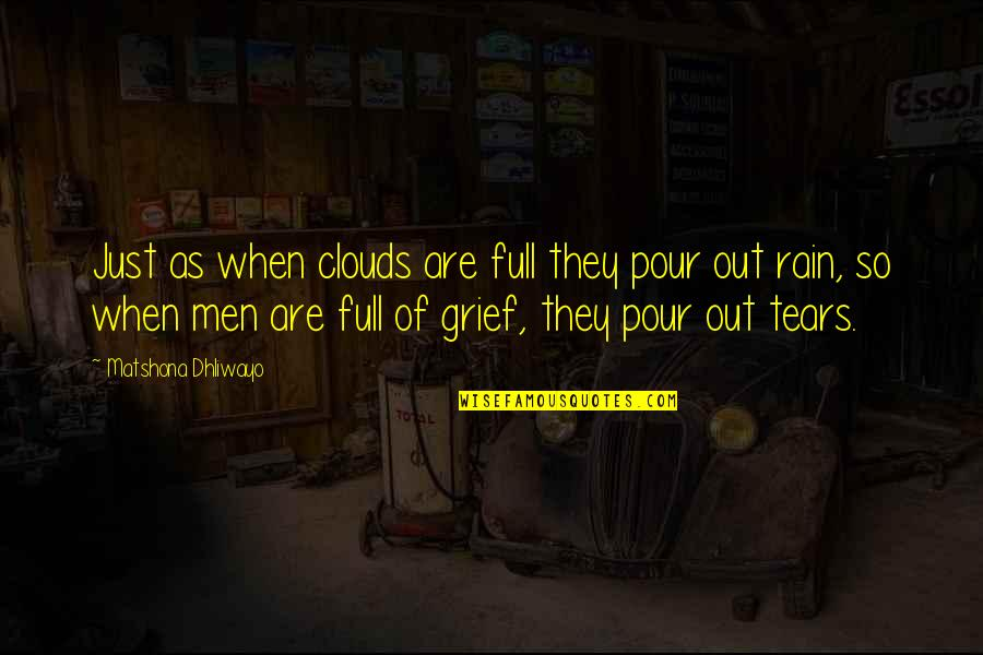 Clouds And Rain Quotes By Matshona Dhliwayo: Just as when clouds are full they pour