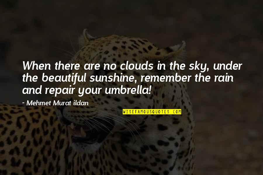 Clouds And Rain Quotes By Mehmet Murat Ildan: When there are no clouds in the sky,