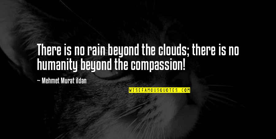 Clouds And Rain Quotes By Mehmet Murat Ildan: There is no rain beyond the clouds; there
