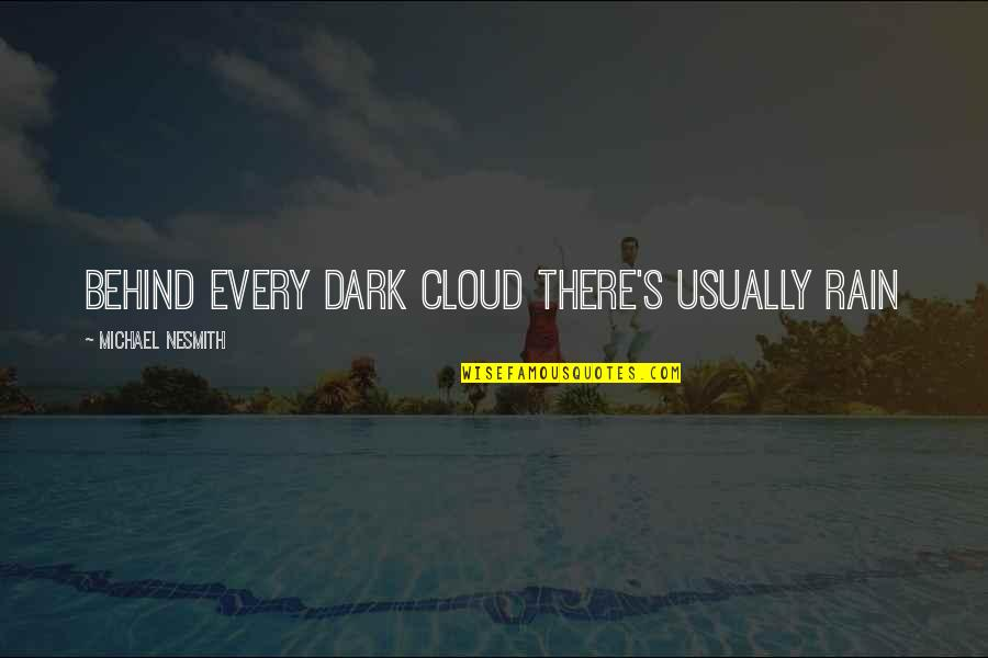Clouds And Rain Quotes By Michael Nesmith: Behind every dark cloud there's usually rain