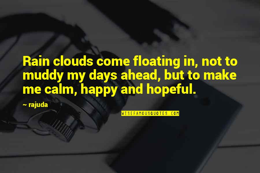 Clouds And Rain Quotes By Rajuda: Rain clouds come floating in, not to muddy