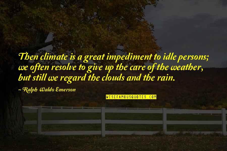Clouds And Rain Quotes By Ralph Waldo Emerson: Then climate is a great impediment to idle