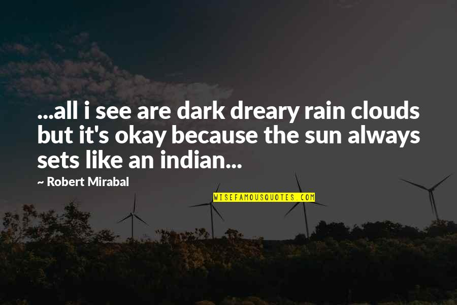 Clouds And Rain Quotes By Robert Mirabal: ...all i see are dark dreary rain clouds