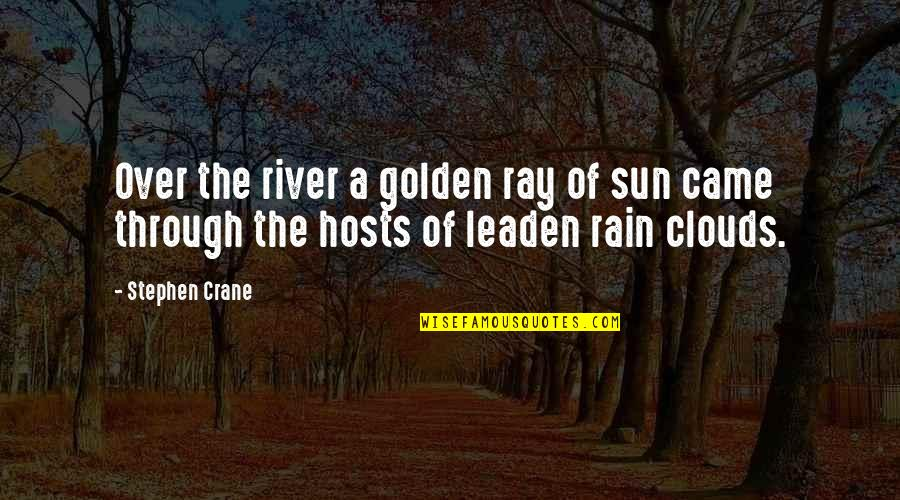 Clouds And Rain Quotes By Stephen Crane: Over the river a golden ray of sun