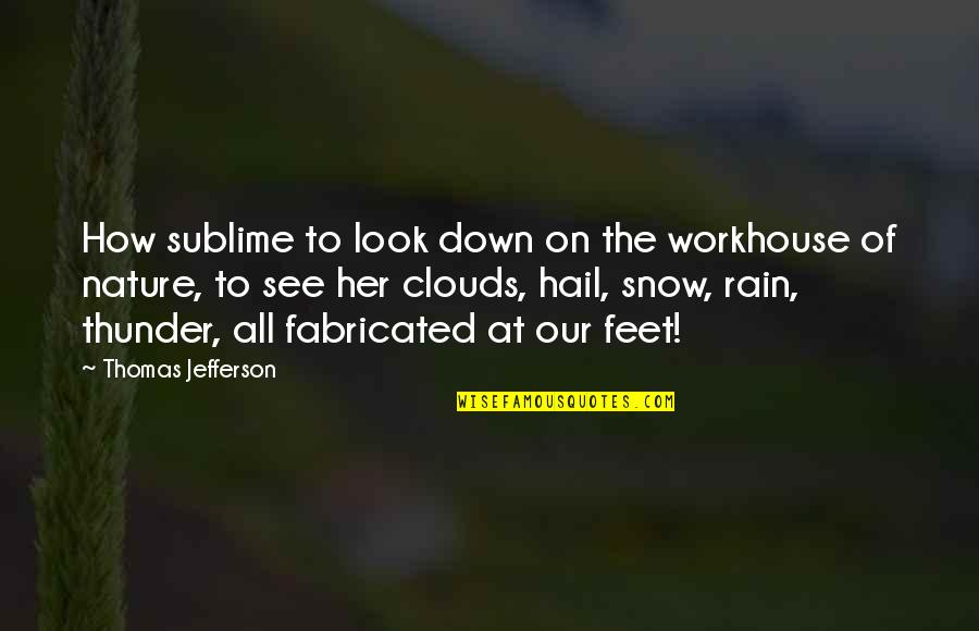 Clouds And Rain Quotes By Thomas Jefferson: How sublime to look down on the workhouse