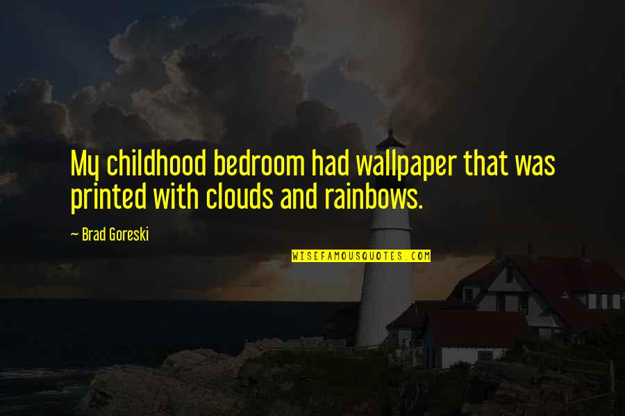 Clouds And Rainbows Quotes By Brad Goreski: My childhood bedroom had wallpaper that was printed