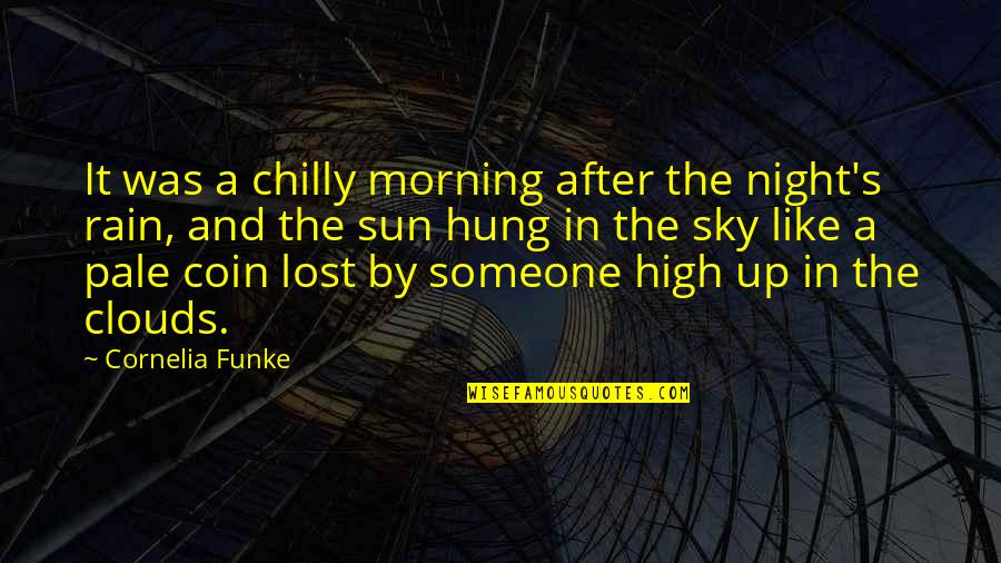 Clouds Night Sky Quotes By Cornelia Funke: It was a chilly morning after the night's