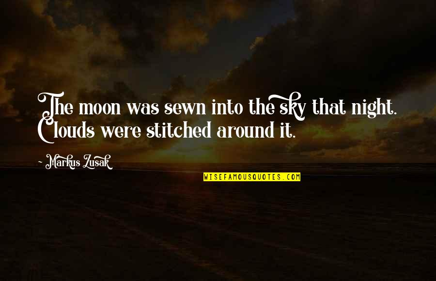 Clouds Night Sky Quotes By Markus Zusak: The moon was sewn into the sky that