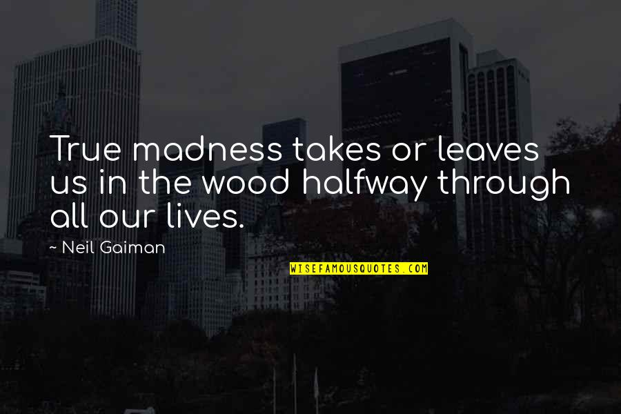 Clouds Night Sky Quotes By Neil Gaiman: True madness takes or leaves us in the