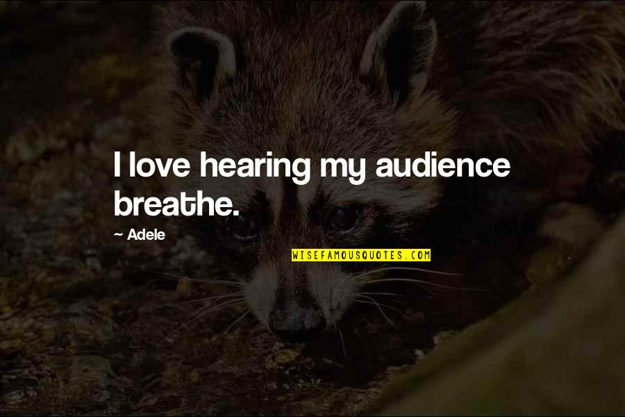 Cloudtail's Quotes By Adele: I love hearing my audience breathe.