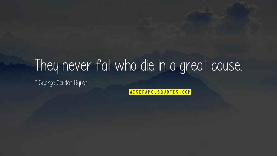 Cloudtail's Quotes By George Gordon Byron: They never fail who die in a great