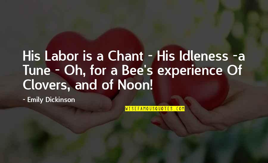 Clovers Quotes By Emily Dickinson: His Labor is a Chant - His Idleness