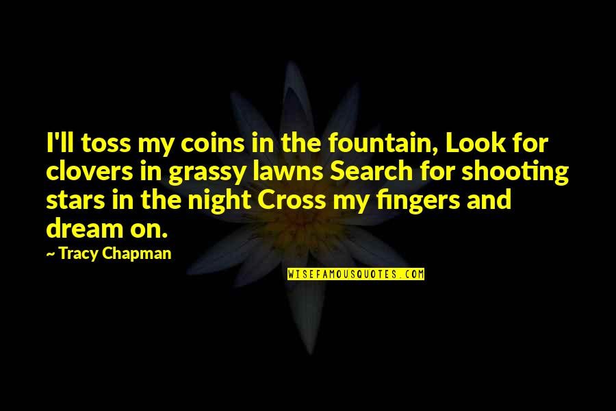 Clovers Quotes By Tracy Chapman: I'll toss my coins in the fountain, Look
