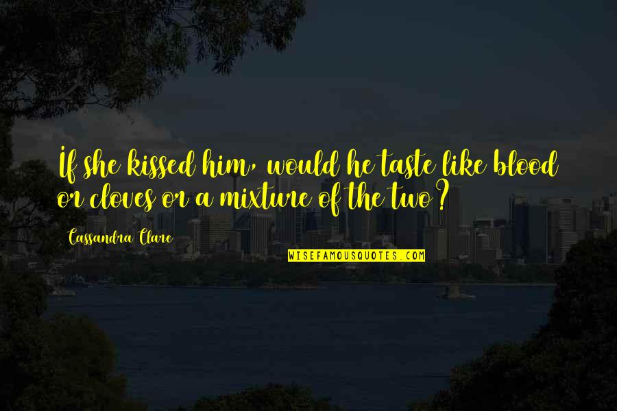 Cloves Quotes By Cassandra Clare: If she kissed him, would he taste like