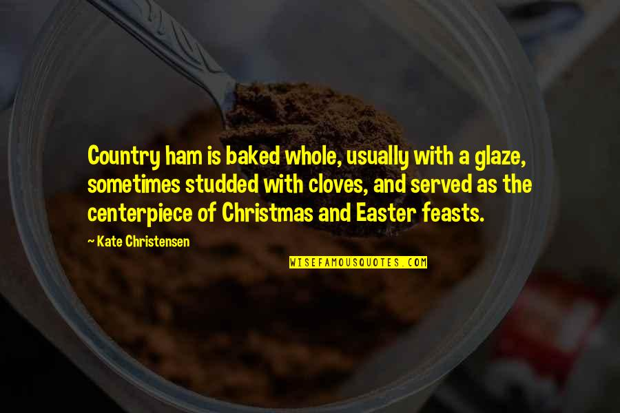 Cloves Quotes By Kate Christensen: Country ham is baked whole, usually with a