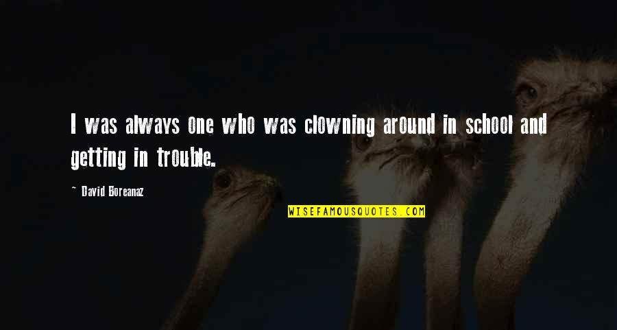 Clowning Around Quotes By David Boreanaz: I was always one who was clowning around
