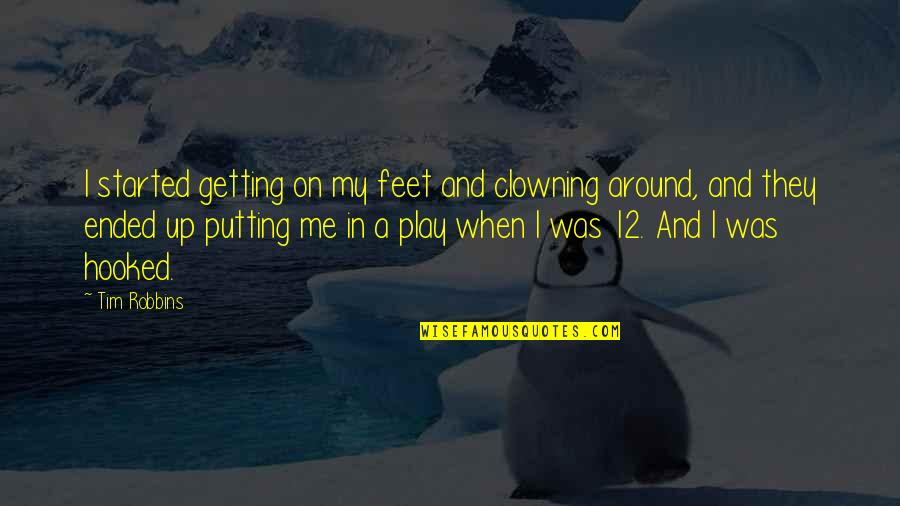 Clowning Around Quotes By Tim Robbins: I started getting on my feet and clowning