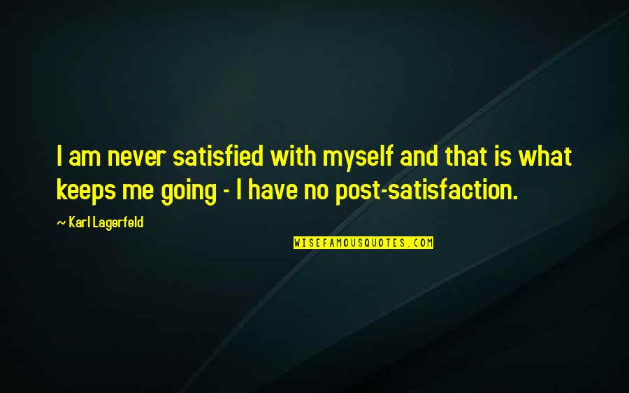 Club Egara Quotes By Karl Lagerfeld: I am never satisfied with myself and that