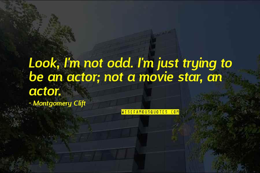 Club Egara Quotes By Montgomery Clift: Look, I'm not odd. I'm just trying to