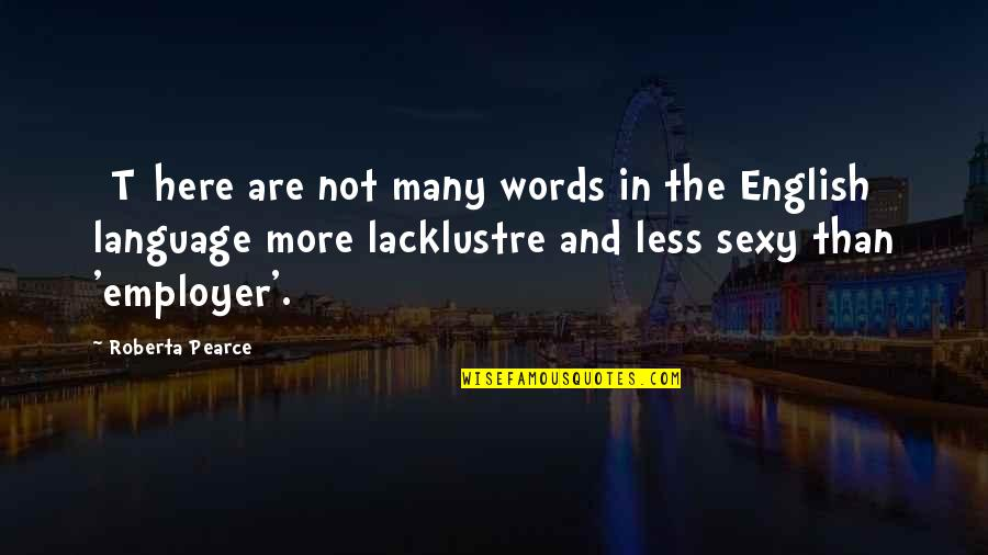 Club Egara Quotes By Roberta Pearce: [T]here are not many words in the English