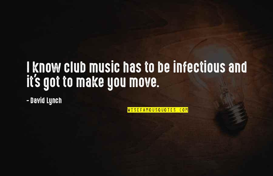 Club Music Quotes By David Lynch: I know club music has to be infectious