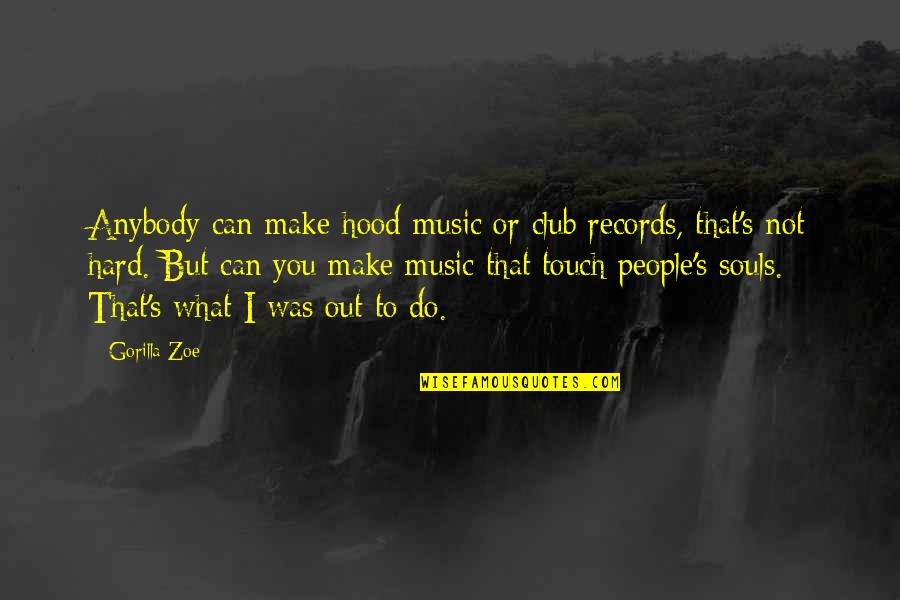 Club Music Quotes By Gorilla Zoe: Anybody can make hood music or club records,