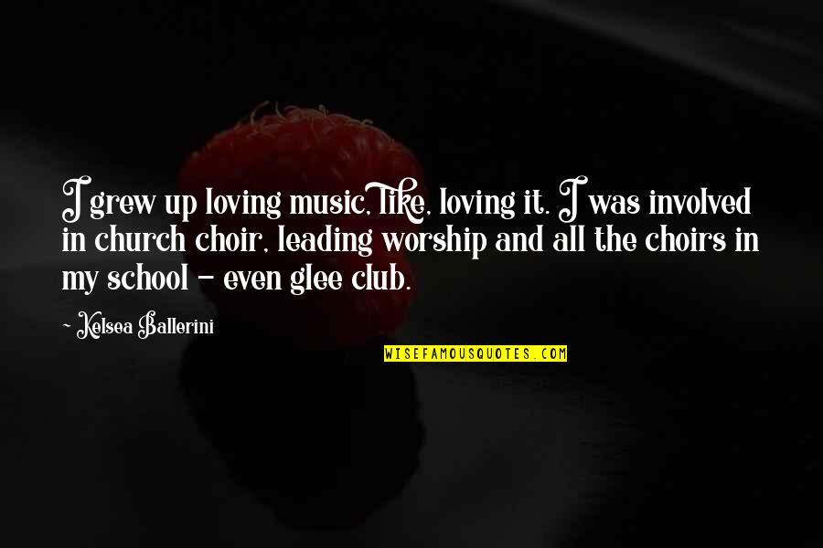 Club Music Quotes By Kelsea Ballerini: I grew up loving music, like, loving it.