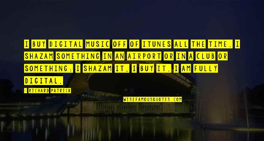Club Music Quotes By Richard Patrick: I buy digital music off of iTunes all