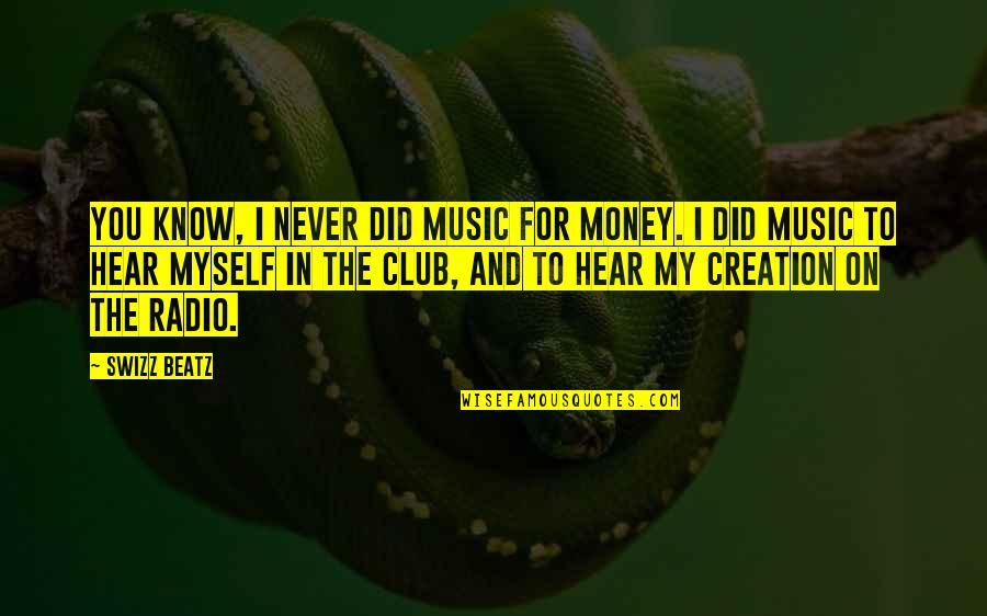 Club Music Quotes By Swizz Beatz: You know, I never did music for money.