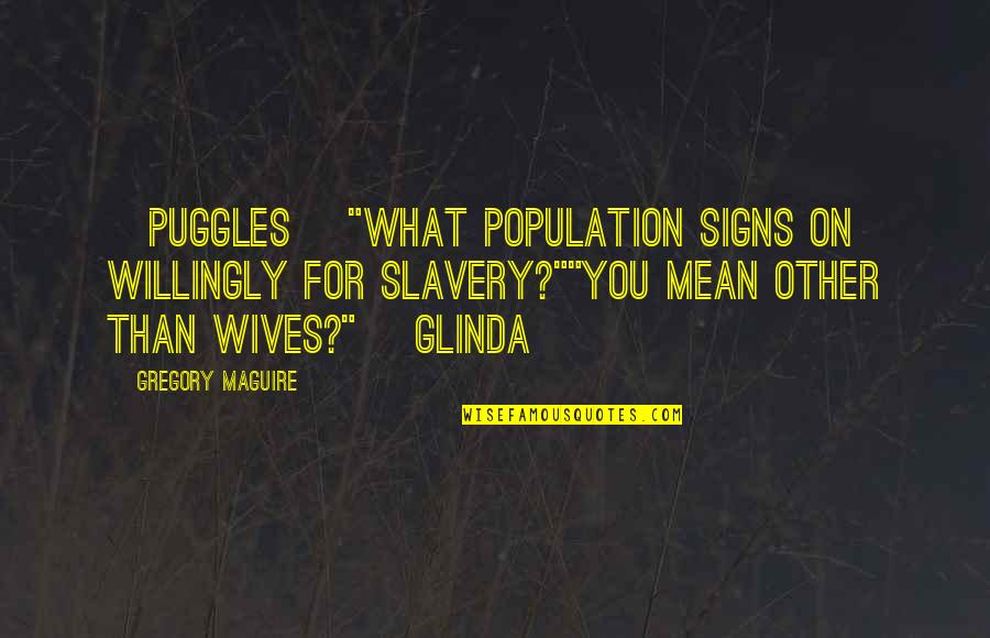 "Clube Da Luta Livro Quotes By Gregory Maguire: [Puggles] ""What population signs on willingly for slavery?""""You"