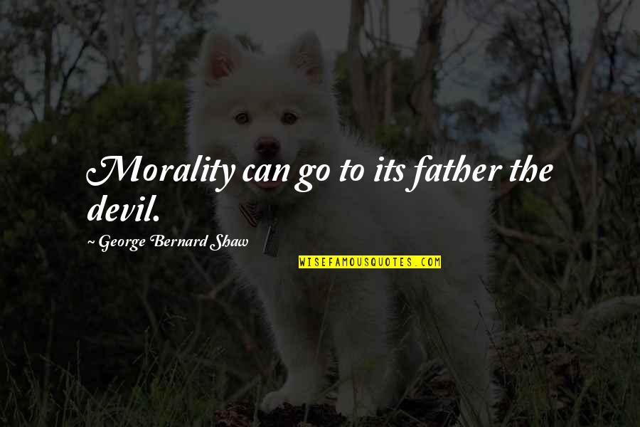 Clueless Polaroids Quotes By George Bernard Shaw: Morality can go to its father the devil.
