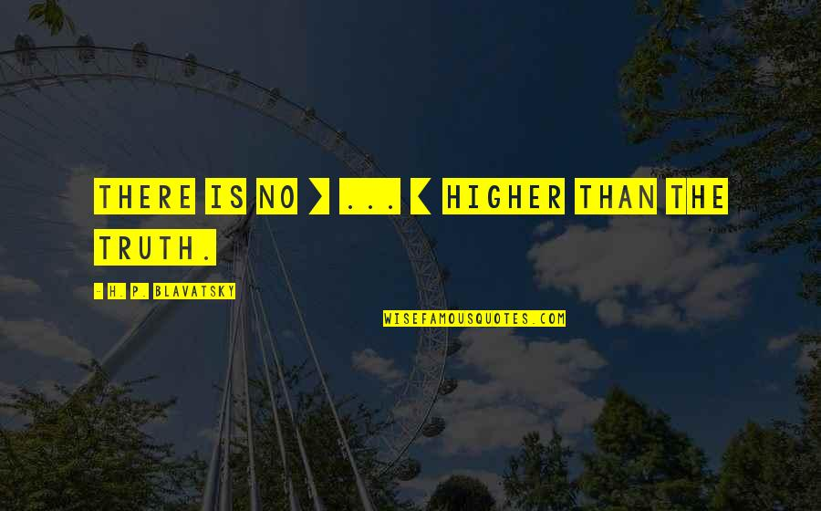 Clueless Polaroids Quotes By H. P. Blavatsky: There is no [ ... ] higher than