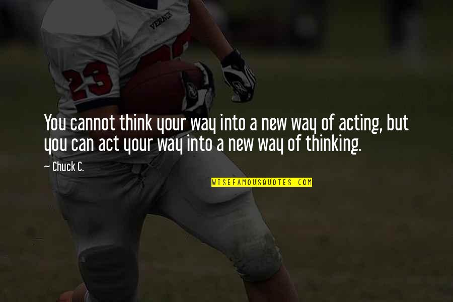 Clunkily Quotes By Chuck C.: You cannot think your way into a new