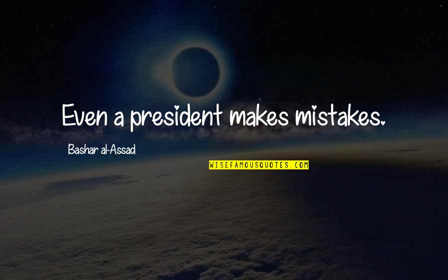 Clustering Quotes By Bashar Al-Assad: Even a president makes mistakes.