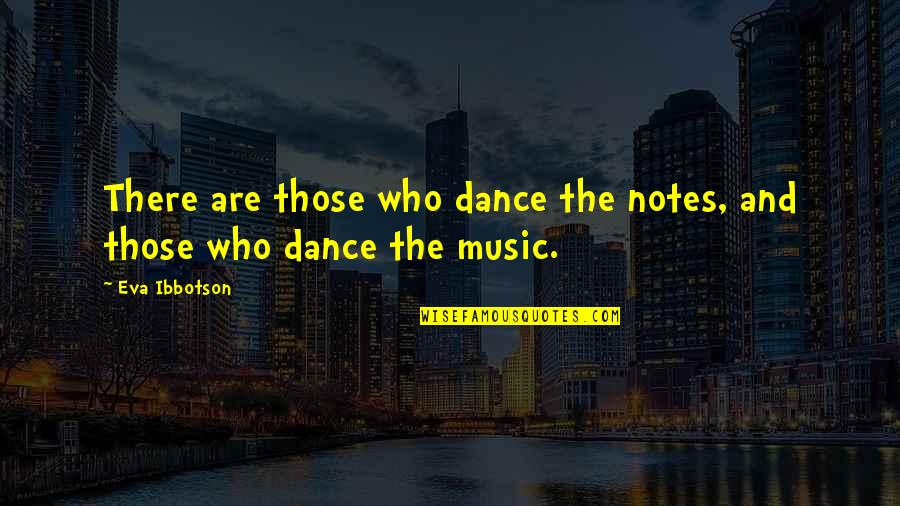 Clustering Quotes By Eva Ibbotson: There are those who dance the notes, and