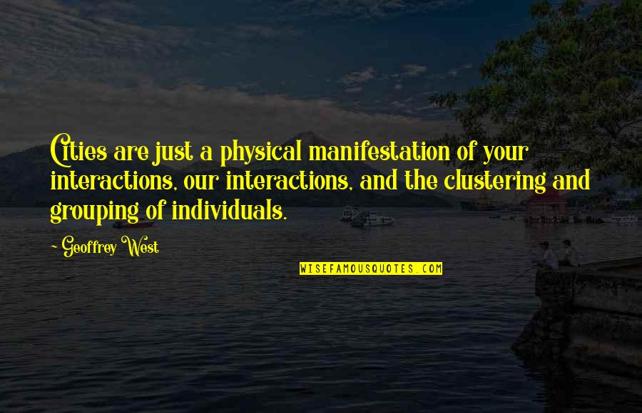 Clustering Quotes By Geoffrey West: Cities are just a physical manifestation of your