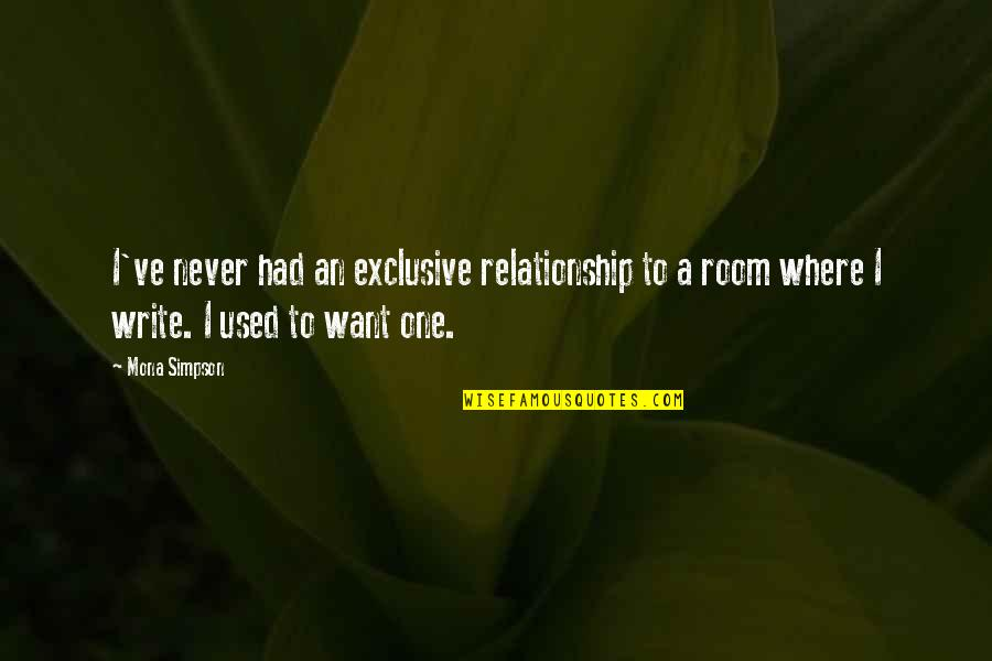 Clustering Quotes By Mona Simpson: I've never had an exclusive relationship to a
