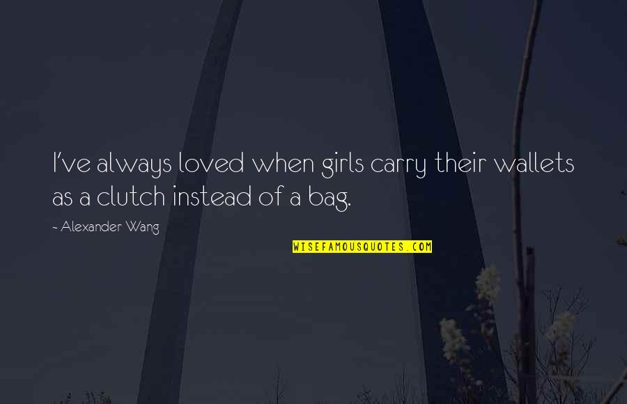 Clutch Bag Quotes By Alexander Wang: I've always loved when girls carry their wallets