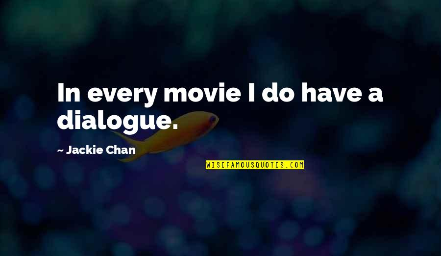 Clutch Bag Quotes By Jackie Chan: In every movie I do have a dialogue.