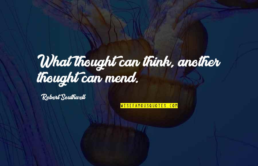 Clutch Bag Quotes By Robert Southwell: What thought can think, another thought can mend.