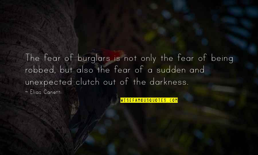 Clutch Quotes By Elias Canetti: The fear of burglars is not only the