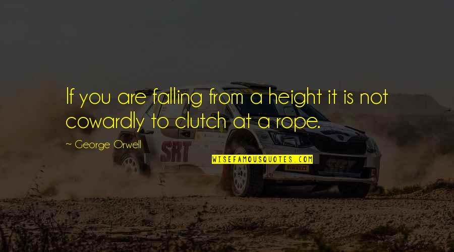 Clutch Quotes By George Orwell: If you are falling from a height it