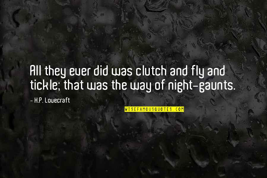 Clutch Quotes By H.P. Lovecraft: All they ever did was clutch and fly