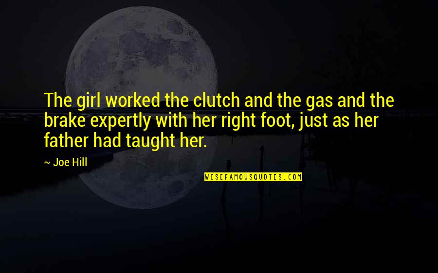 Clutch Quotes By Joe Hill: The girl worked the clutch and the gas