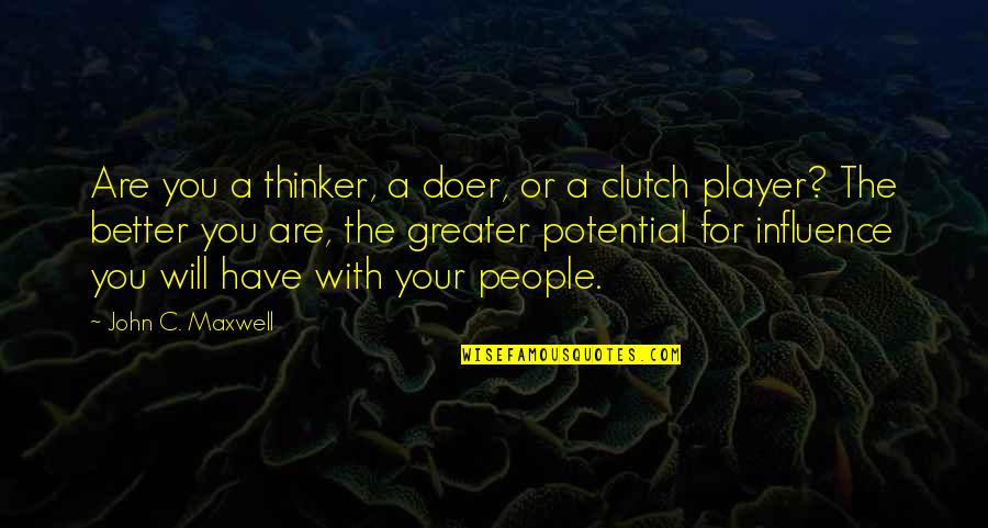 Clutch Quotes By John C. Maxwell: Are you a thinker, a doer, or a