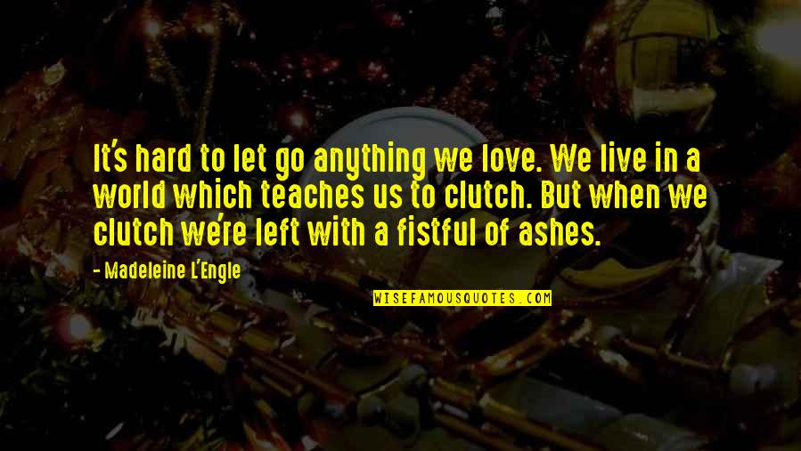Clutch Quotes By Madeleine L'Engle: It's hard to let go anything we love.