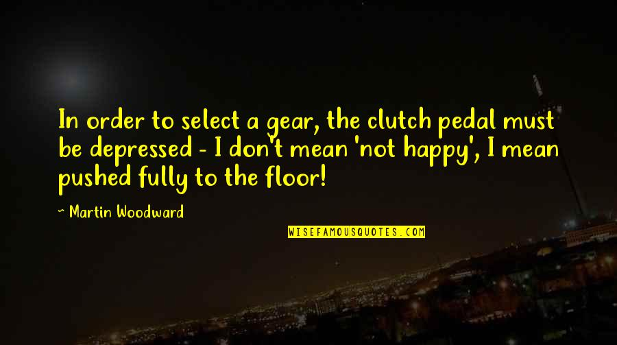 Clutch Quotes By Martin Woodward: In order to select a gear, the clutch