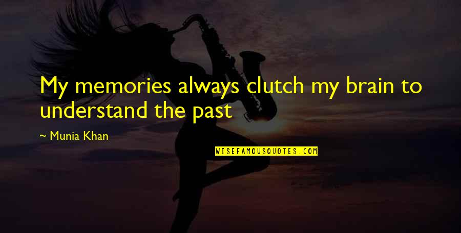 Clutch Quotes By Munia Khan: My memories always clutch my brain to understand